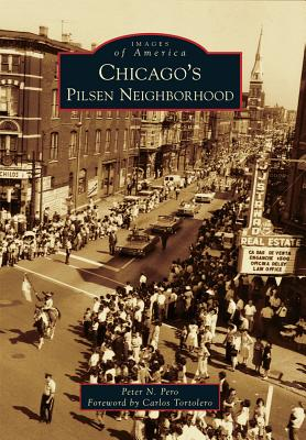 Chicago's Pilsen Neighborhood By Pero, Peter N./ Tortolero, Carlos (FRW)