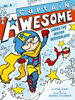 Captain Awesome Saves the Winter Wonderland By Kirby, Stan/ O'Connor, George (ILT)